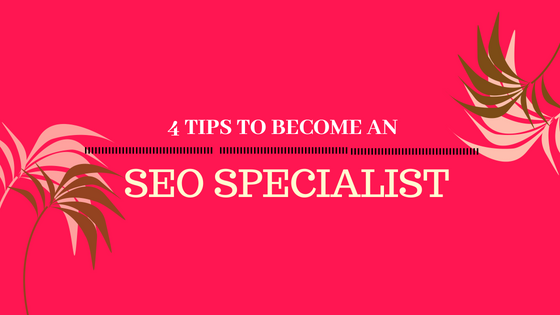 4 Tips to Become an SEO Specialist in 2018